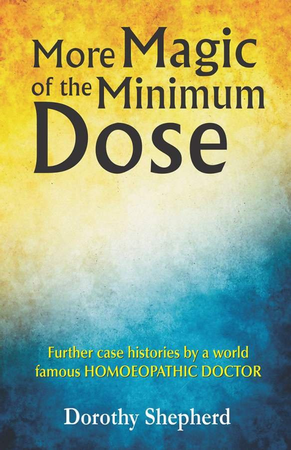 HOMEOPATHY BOOK -MORE MAGIC OF THE MINIMUM DOSE - BY DOROTHY SHEPHERD