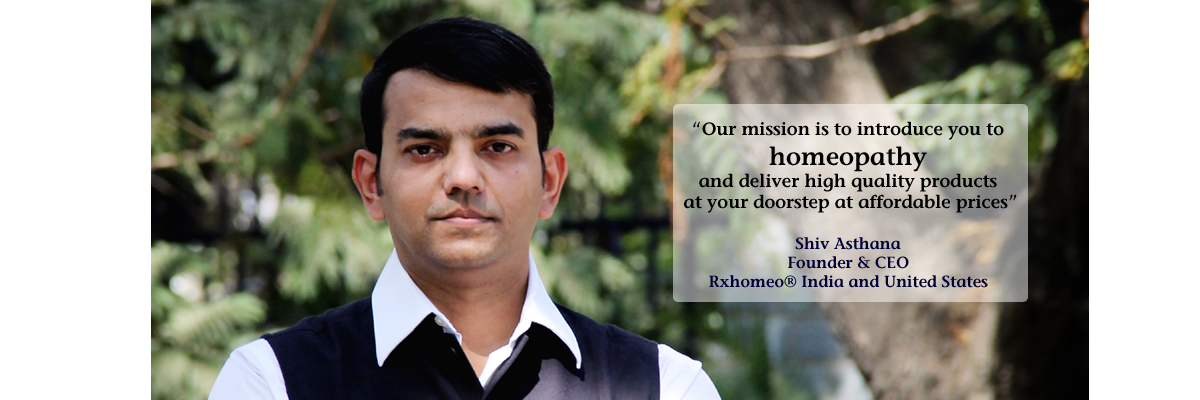 Shiv Asthana - Founder & CEO, Rxhomeo® United States and India